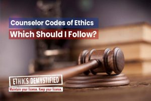 Code of Ethics for Counselors | Which Ethics and Why