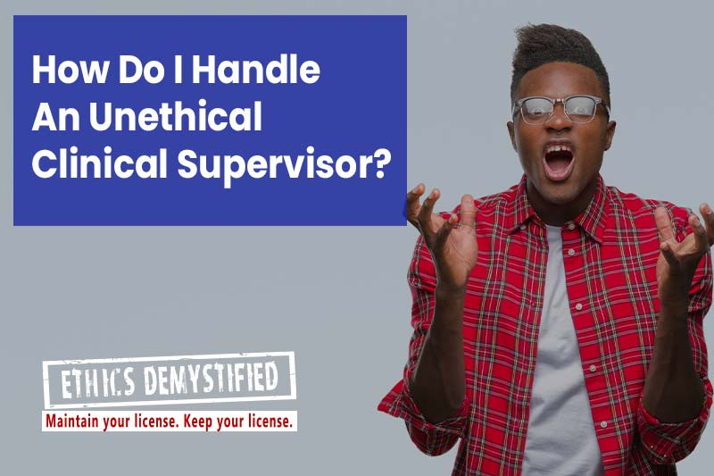 Ethics Demystified: Clinical Supervisor Incompetent Unethical
